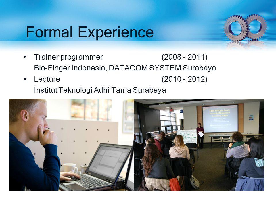 Formal Experience Trainer programmer(2008 - 2011) Bio-Finger Indonesia, DATACOM SYSTEM Surabaya Lecture (2010 - 2012) Institut Teknologi Adhi Tama Sur