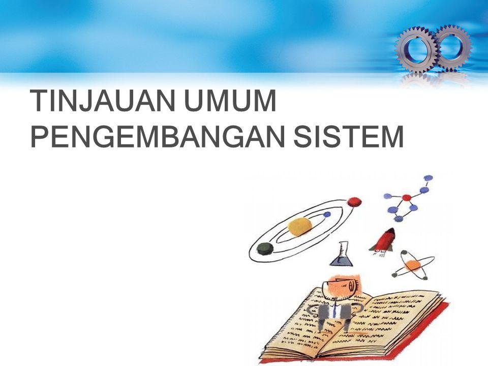 PENGEMBANGAN SISTEM Pengembangan sistem dapat berarti menyusun suatu sistem yang baru untuk menggantikan sistem yang lama secara keseluruhan atau memperbaiki sistem yang telah ada.