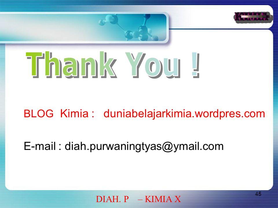 45 DIAH. P – KIMIA X BLOG Kimia : duniabelajarkimia.wordpres.com E-mail : diah.purwaningtyas@ymail.com
