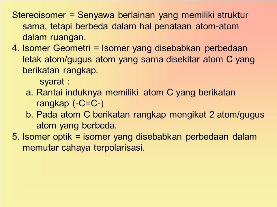 1.Isomer rantai = isomer yang disebabkan kerangka karbon yang berbeda. 2.Isomer posisi = isomer yang disebabkan perbedaan letak dari gugus fungsi pada