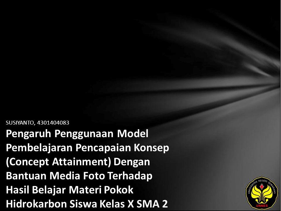 SUSIYANTO, 4301404083 Pengaruh Penggunaan Model Pembelajaran Pencapaian Konsep (Concept Attainment) Dengan Bantuan Media Foto Terhadap Hasil Belajar Materi Pokok Hidrokarbon Siswa Kelas X SMA 2 Semarang
