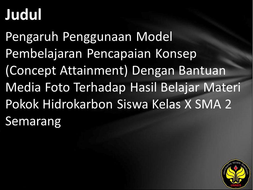 Judul Pengaruh Penggunaan Model Pembelajaran Pencapaian Konsep (Concept Attainment) Dengan Bantuan Media Foto Terhadap Hasil Belajar Materi Pokok Hidrokarbon Siswa Kelas X SMA 2 Semarang