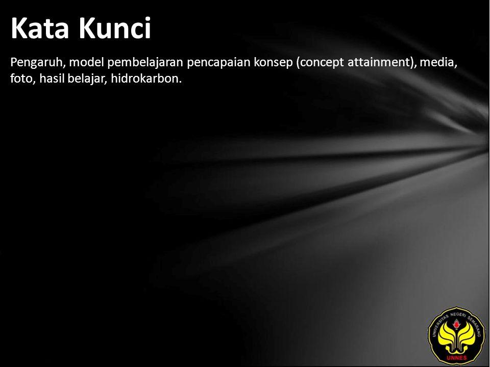 Kata Kunci Pengaruh, model pembelajaran pencapaian konsep (concept attainment), media, foto, hasil belajar, hidrokarbon.