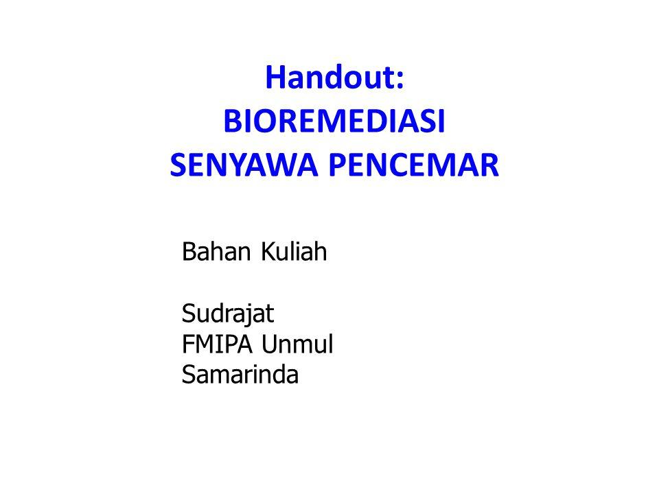 Handout: BIOREMEDIASI SENYAWA PENCEMAR Bahan Kuliah Sudrajat FMIPA Unmul Samarinda