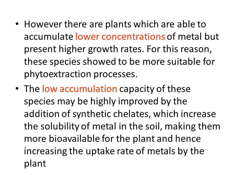 However there are plants which are able to accumulate lower concentrations of metal but present higher growth rates. For this reason, these species sh