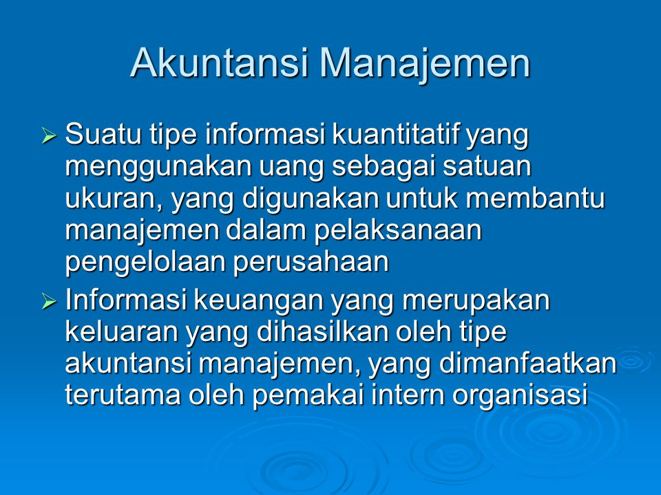 Akuntansi Manajemen  Suatu tipe informasi kuantitatif yang menggunakan uang sebagai satuan ukuran, yang digunakan untuk membantu manajemen dalam pela