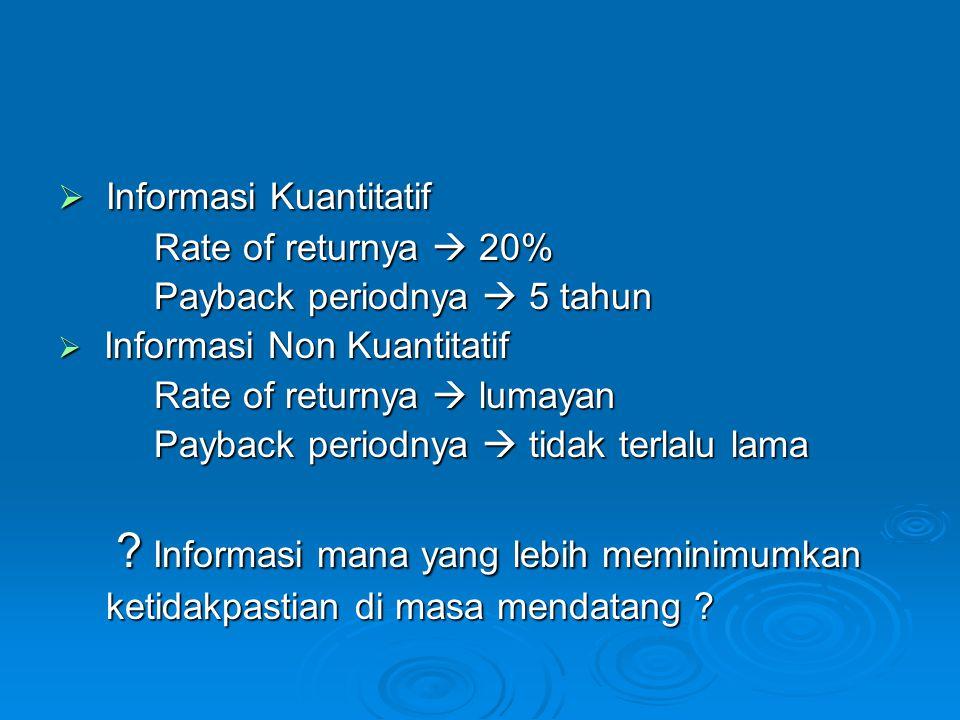  Informasi Kuantitatif Rate of returnya  20% Payback periodnya  5 tahun  Informasi Non Kuantitatif Rate of returnya  lumayan Payback periodnya 