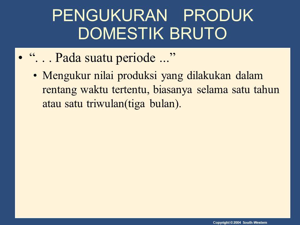 """Copyright © 2004 South-Western PENGUKURAN PRODUK DOMESTIK BRUTO """"... Pada suatu periode..."""" Mengukur nilai produksi yang dilakukan dalam rentang waktu"""