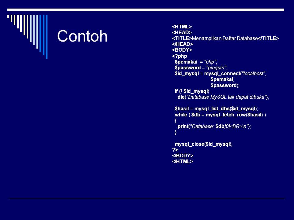 Contoh Menampilkan Daftar Database \n ); } mysql_close($id_mysql); ?>