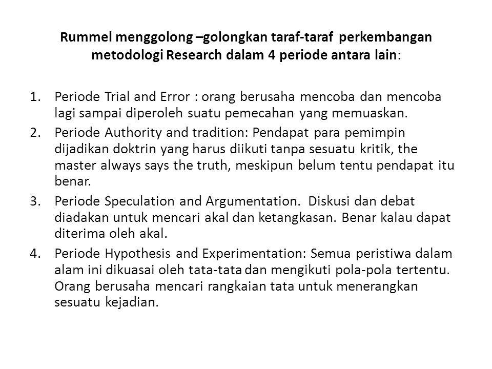 Rummel menggolong –golongkan taraf-taraf perkembangan metodologi Research dalam 4 periode antara lain: 1.Periode Trial and Error : orang berusaha menc