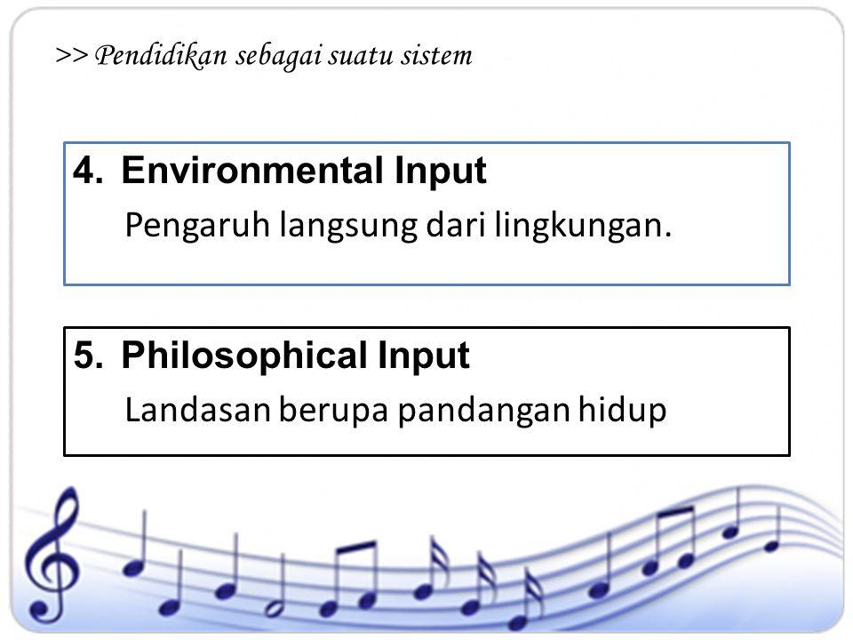 >> Pendidikan sebagai suatu sistem 4.Environmental Input Pengaruh langsung dari lingkungan. 5.Philosophical Input Landasan berupa pandangan hidup