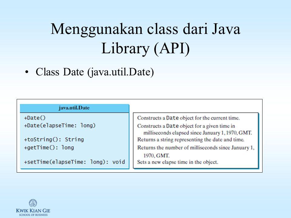 Menggunakan class dari Java Library (API) Class Date (java.util.Date)
