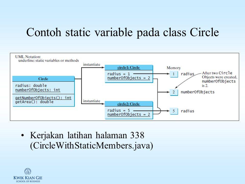 Contoh static variable pada class Circle Kerjakan latihan halaman 338 (CircleWithStaticMembers.java)