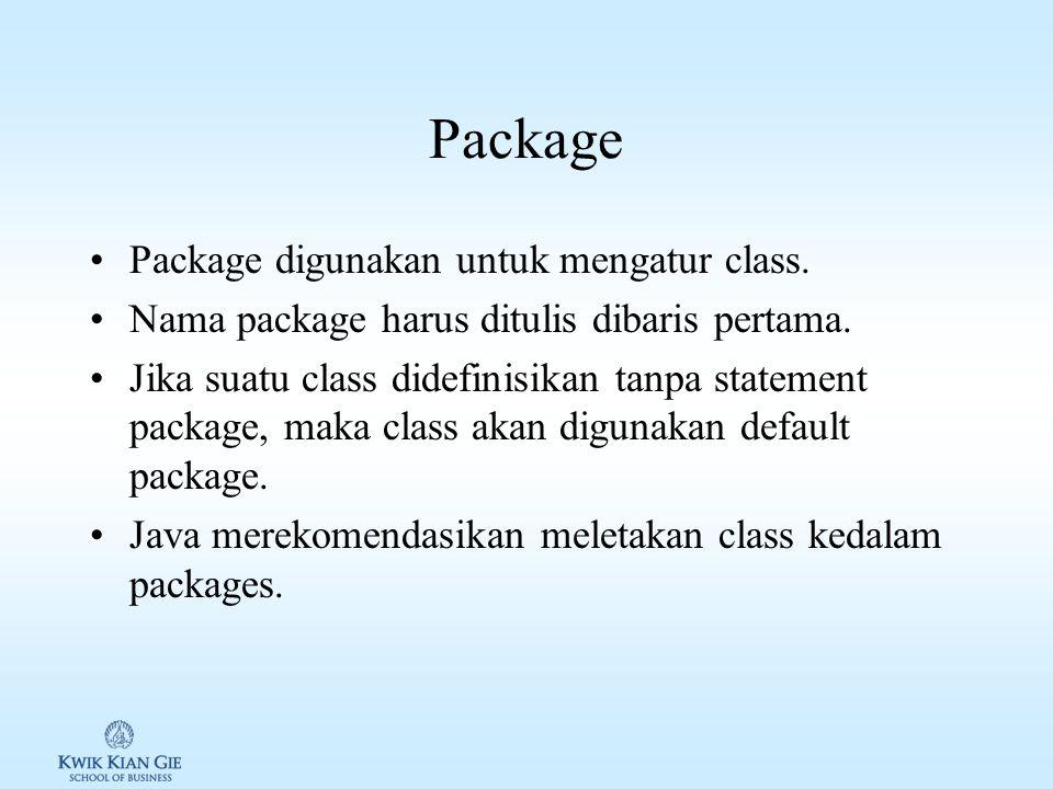 Package Package digunakan untuk mengatur class.Nama package harus ditulis dibaris pertama.
