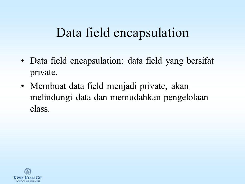 Data field encapsulation Data field encapsulation: data field yang bersifat private.