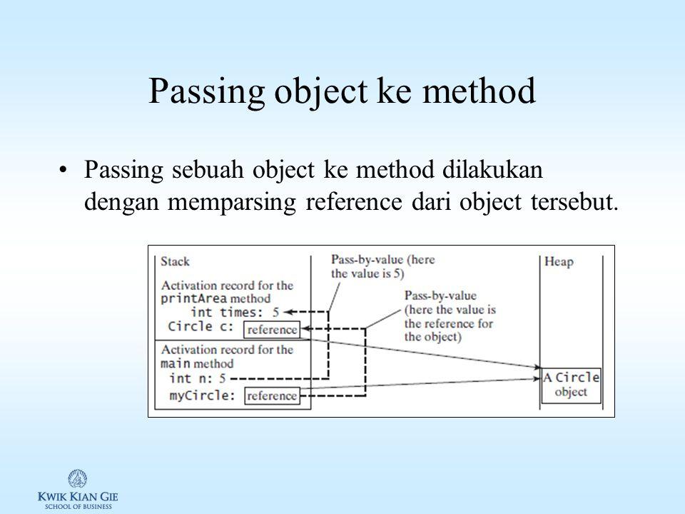 Passing object ke method Passing sebuah object ke method dilakukan dengan memparsing reference dari object tersebut.