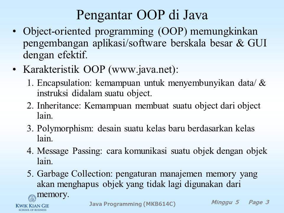 Pengantar OOP di Java Minggu 5 Page 3 Java Programming (MKB614C) Object-oriented programming (OOP) memungkinkan pengembangan aplikasi/software berskala besar & GUI dengan efektif.