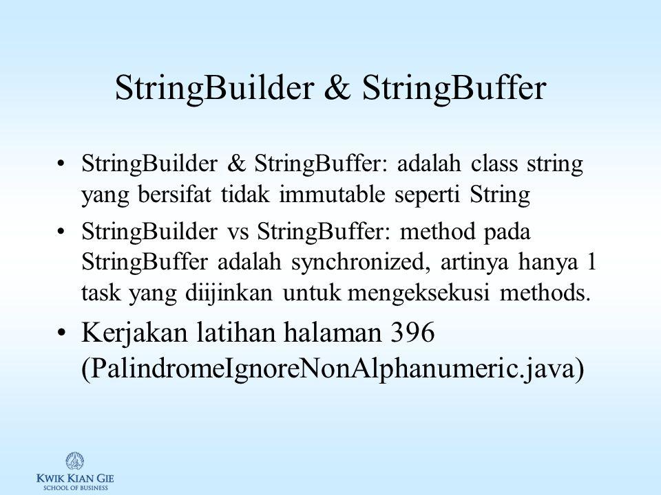 StringBuilder & StringBuffer StringBuilder & StringBuffer: adalah class string yang bersifat tidak immutable seperti String StringBuilder vs StringBuffer: method pada StringBuffer adalah synchronized, artinya hanya 1 task yang diijinkan untuk mengeksekusi methods.