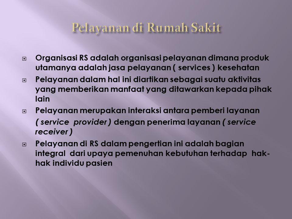  Organisasi RS adalah organisasi pelayanan dimana produk utamanya adalah jasa pelayanan ( services ) kesehatan  Pelayanan dalam hal ini diartikan se