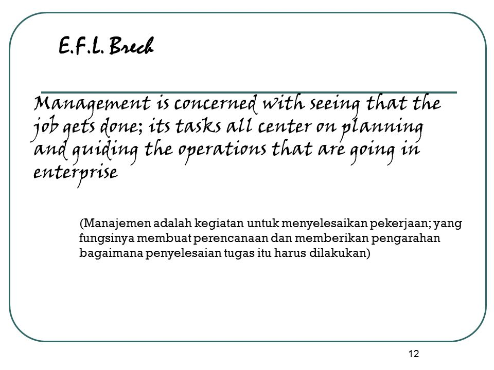12 E.F.L. Brech Management is concerned with seeing that the job gets done; its tasks all center on planning and guiding the operations that are going