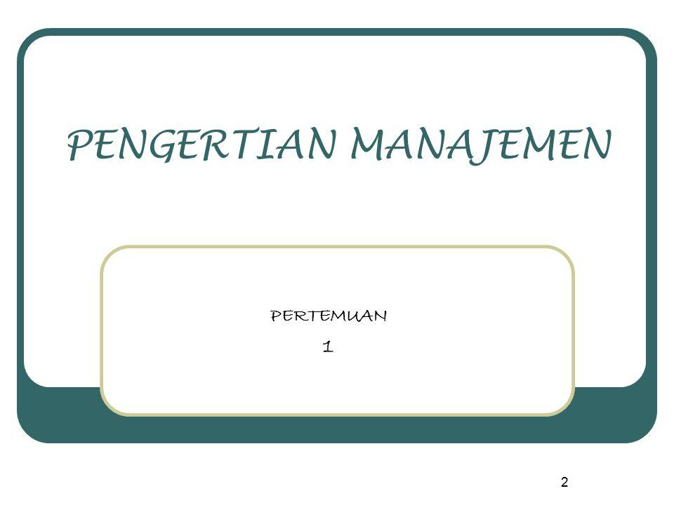3 Beberapa Konsep Manajemen Manajemen sebagai suatu sistem (as a system) Manajemen sebagai suatu proses (as a process) Manajemen sebagai suatu fungsi (as a function) Manajemen sebagai ilmu (as a science) Manajemen menunjuk pada sekumpulan orang (refers to group of people) Manajemen sebagai suatu profesi (as a profession)