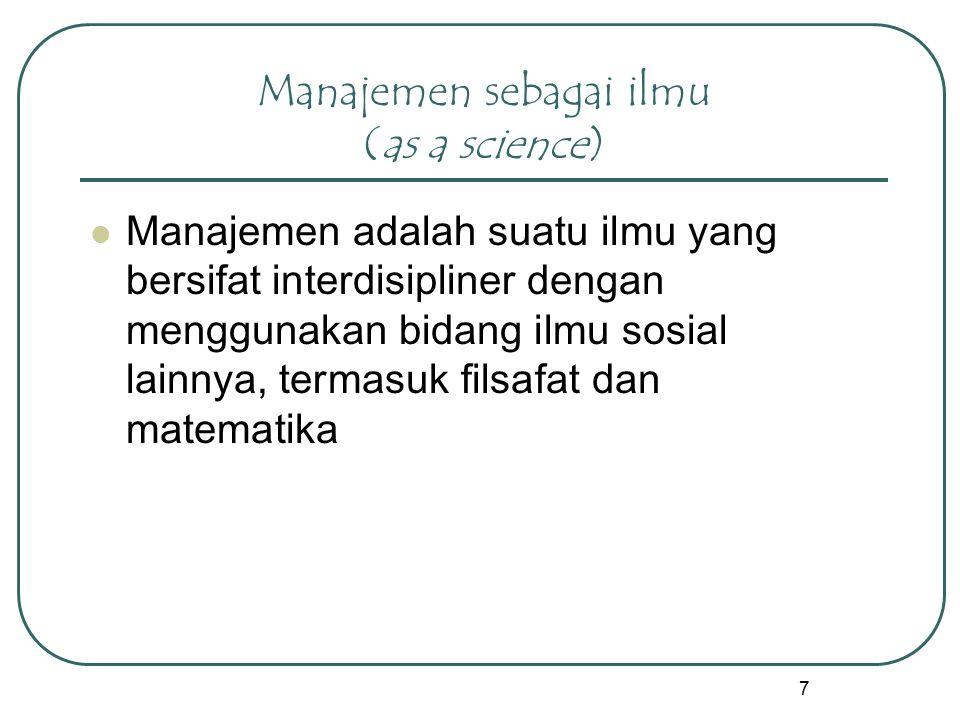 7 Manajemen sebagai ilmu (as a science) Manajemen adalah suatu ilmu yang bersifat interdisipliner dengan menggunakan bidang ilmu sosial lainnya, terma