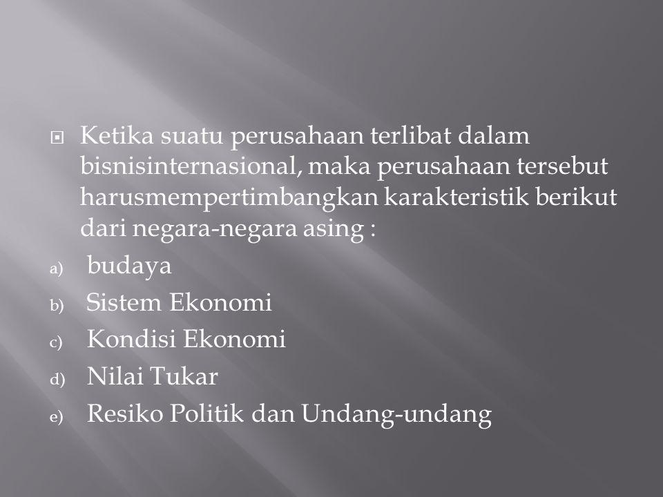 Ketika suatu perusahaan terlibat dalam bisnisinternasional, maka perusahaan tersebut harusmempertimbangkan karakteristik berikut dari negara-negara asing : a) budaya b) Sistem Ekonomi c) Kondisi Ekonomi d) Nilai Tukar e) Resiko Politik dan Undang-undang