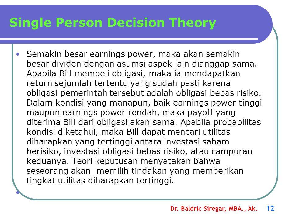 Dr. Baldric Siregar, MBA., Ak. 12 Semakin besar earnings power, maka akan semakin besar dividen dengan asumsi aspek lain dianggap sama. Apabila Bill m