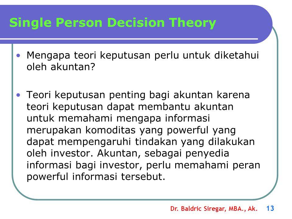Dr. Baldric Siregar, MBA., Ak. 13 Mengapa teori keputusan perlu untuk diketahui oleh akuntan? Teori keputusan penting bagi akuntan karena teori keputu