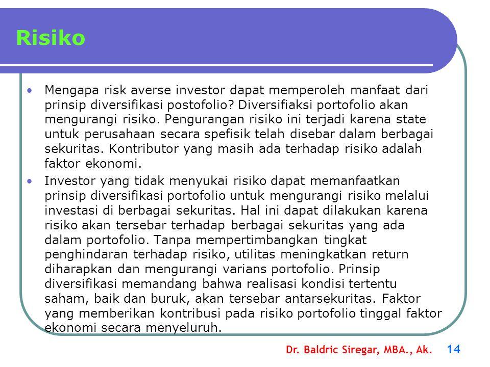 Dr. Baldric Siregar, MBA., Ak. 14 Mengapa risk averse investor dapat memperoleh manfaat dari prinsip diversifikasi postofolio? Diversifiaksi portofoli