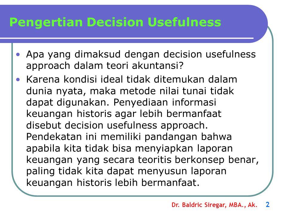Dr. Baldric Siregar, MBA., Ak. 2 Apa yang dimaksud dengan decision usefulness approach dalam teori akuntansi? Karena kondisi ideal tidak ditemukan dal