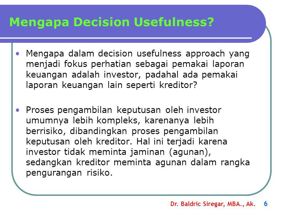 Dr. Baldric Siregar, MBA., Ak. 6 Mengapa dalam decision usefulness approach yang menjadi fokus perhatian sebagai pemakai laporan keuangan adalah inves