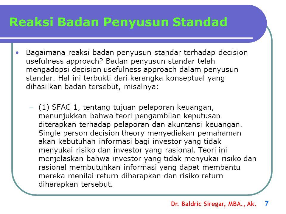 Dr. Baldric Siregar, MBA., Ak. 7 Bagaimana reaksi badan penyusun standar terhadap decision usefulness approach? Badan penyusun standar telah mengadops