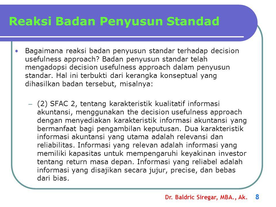 Dr. Baldric Siregar, MBA., Ak. 8 Bagaimana reaksi badan penyusun standar terhadap decision usefulness approach? Badan penyusun standar telah mengadops