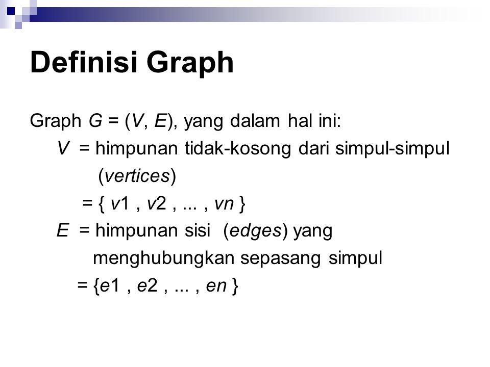 Matriks Ketetanggaan (adjacency matrix) Graph Senarai Ketetanggaan 1 2 3 4 5 SimpulSimpul Tetangga 12, 3 21, 3 31, 2, 4 43 5-