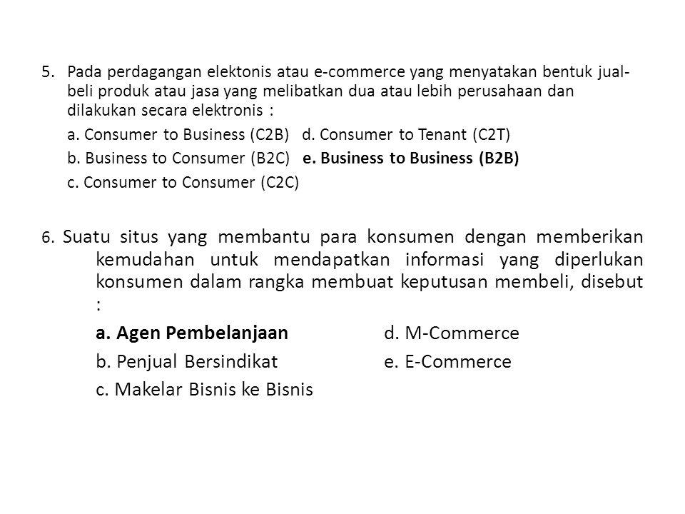 5.Pada perdagangan elektonis atau e-commerce yang menyatakan bentuk jual- beli produk atau jasa yang melibatkan dua atau lebih perusahaan dan dilakukan secara elektronis : a.