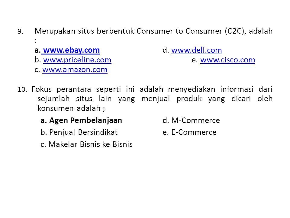 9.Merupakan situs berbentuk Consumer to Consumer (C2C), adalah : a.