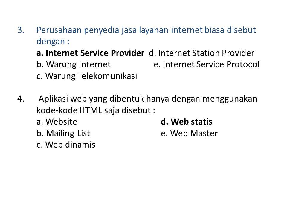 3.Perusahaan penyedia jasa layanan internet biasa disebut dengan : a.