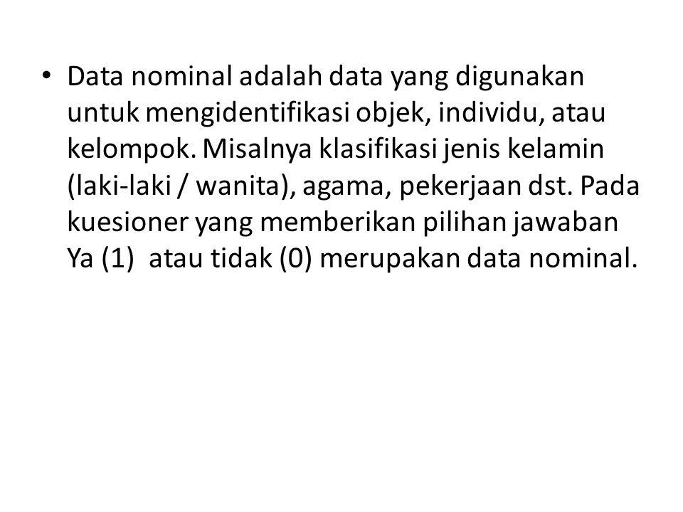 Data nominal adalah data yang digunakan untuk mengidentifikasi objek, individu, atau kelompok. Misalnya klasifikasi jenis kelamin (laki-laki / wanita)