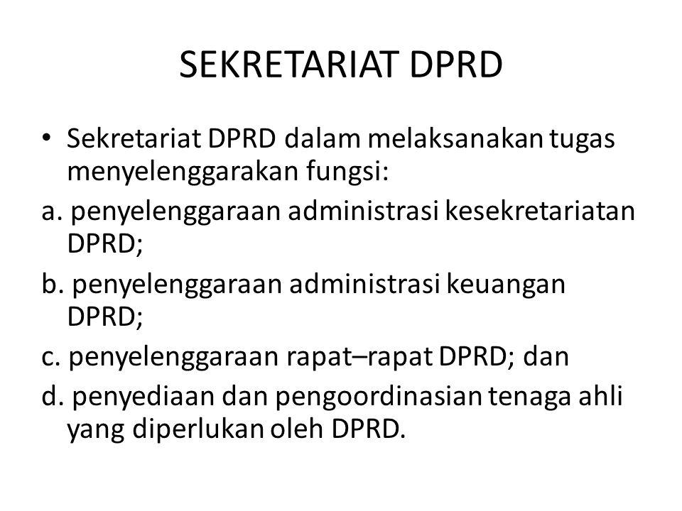SEKRETARIAT DPRD Sekretariat DPRD dalam melaksanakan tugas menyelenggarakan fungsi: a. penyelenggaraan administrasi kesekretariatan DPRD; b. penyeleng