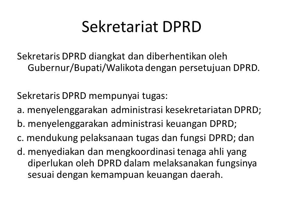 Sekretariat DPRD Sekretaris DPRD diangkat dan diberhentikan oleh Gubernur/Bupati/Walikota dengan persetujuan DPRD. Sekretaris DPRD mempunyai tugas: a.