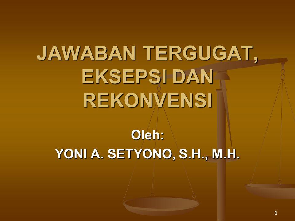 1 JAWABAN TERGUGAT, EKSEPSI DAN REKONVENSI Oleh: YONI A. SETYONO, S.H., M.H.