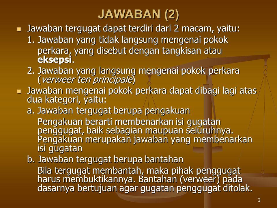 3 JAWABAN (2) Jawaban tergugat dapat terdiri dari 2 macam, yaitu: Jawaban tergugat dapat terdiri dari 2 macam, yaitu: 1. Jawaban yang tidak langsung m