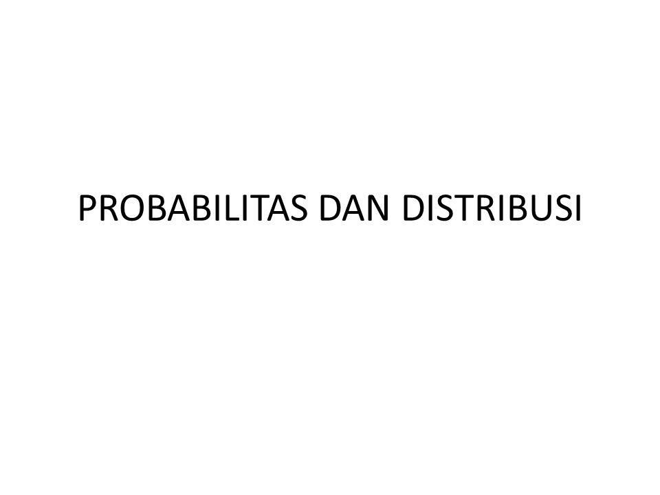 PROBABILITAS DAN DISTRIBUSI
