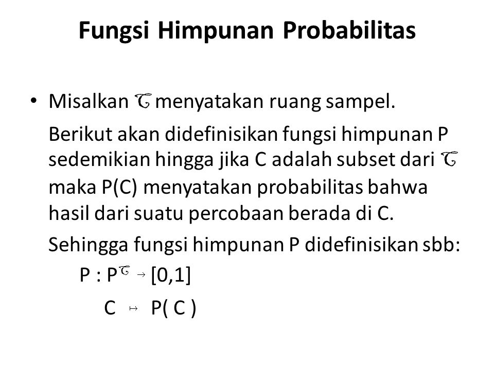 Fungsi Himpunan Probabilitas Misalkan C menyatakan ruang sampel. Berikut akan didefinisikan fungsi himpunan P sedemikian hingga jika C adalah subset d