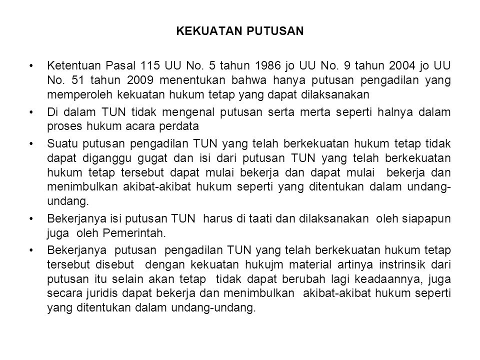 KEKUATAN PUTUSAN Ketentuan Pasal 115 UU No. 5 tahun 1986 jo UU No. 9 tahun 2004 jo UU No. 51 tahun 2009 menentukan bahwa hanya putusan pengadilan yang