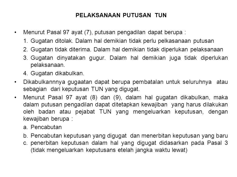 PELAKSANAAN PUTUSAN TUN Menurut Pasal 97 ayat (7), putusan pengadilan dapat berupa : 1. Gugatan ditolak. Dalam hal demikian tidak perlu pelkasanaan pu