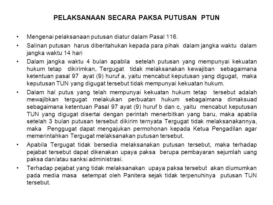 PELAKSANAAN SECARA PAKSA PUTUSAN PTUN Mengenai pelaksanaan putusan diatur dalam Pasal 116. Salinan putusan harus diberitahukan kepada para pihak dalam