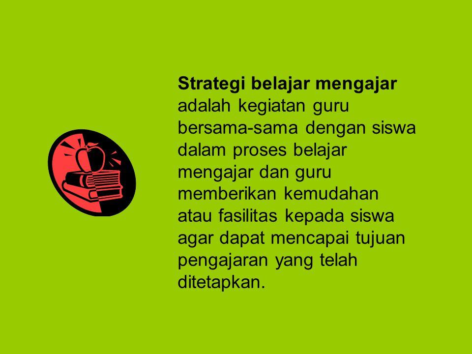 Strategi belajar mengajar adalah kegiatan guru bersama-sama dengan siswa dalam proses belajar mengajar dan guru memberikan kemudahan atau fasilitas ke
