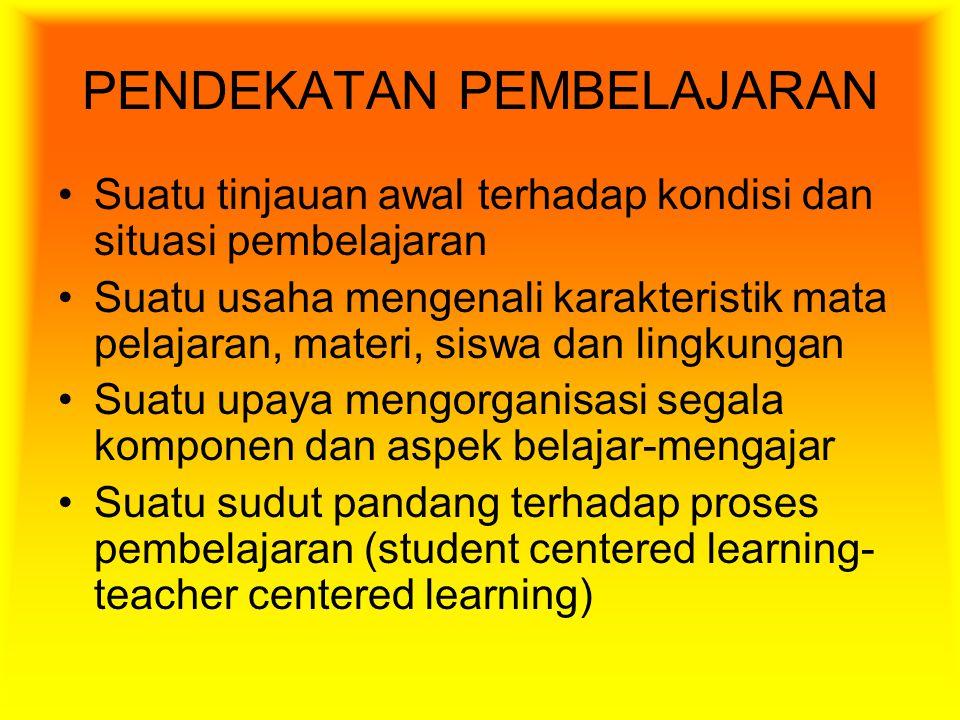 PENDEKATAN PEMBELAJARAN Suatu tinjauan awal terhadap kondisi dan situasi pembelajaran Suatu usaha mengenali karakteristik mata pelajaran, materi, sisw